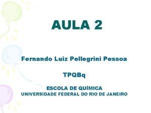 AULA 2 Fernando Luiz Pellegrini Pessoa TPQBq ESCOLA