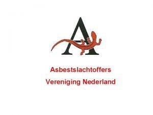 Asbestslachtoffers Vereniging Nederland Asbestslachtoffers Vereniging Nederland Jaarprogramma 2019