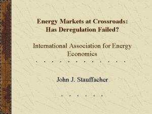 Energy Markets at Crossroads Has Deregulation Failed International