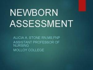 NEWBORN ASSESSMENT ALICIA A STONE RN MS FNP