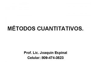 MTODOS CUANTITATIVOS Prof Lic Joaquin Espinal Celular 809