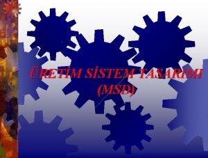 RETM SSTEM TASARIMI MSD retim Sistem Tasarm MSD