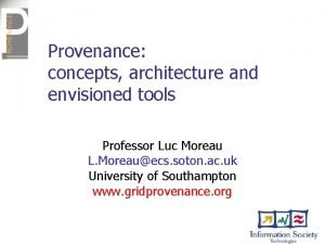 Provenance concepts architecture and envisioned tools Professor Luc