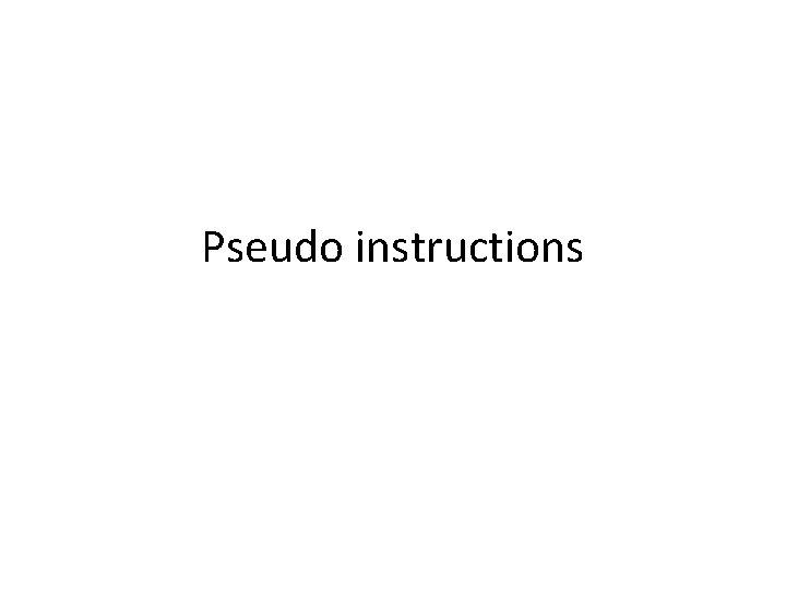 Pseudo instructions Pseudo instructions MIPS supports pseudo instructions