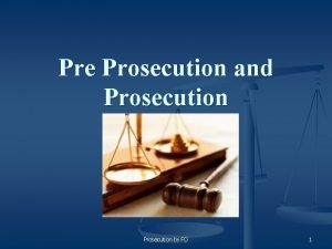 Pre Prosecution and Prosecution by FD 1 Preliminary