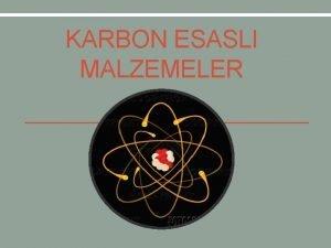 KARBON ESASLI MALZEMELER 2 SORULAR v Karbon elementinin