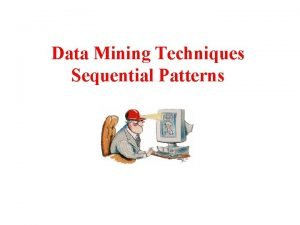 Data Mining Techniques Sequential Patterns Sequential Pattern Mining