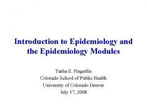 Introduction to Epidemiology and the Epidemiology Modules Tasha