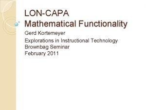 LONCAPA Mathematical Functionality Gerd Kortemeyer Explorations in Instructional