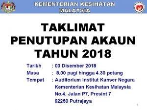 KEMENTERIAN KESIHATAN MALAYSIA TAKLIMAT PENUTUPAN AKAUN TAHUN 2018