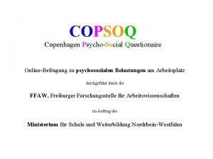COPSOQ Copenhagen PsychoSocial Questionaire OnlineBefragung zu psychosozialen Belastungen