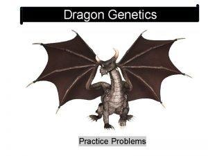 Dragon Genetics Practice Problems In dragons the allele