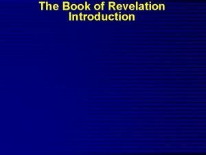 The Book of Revelation Introduction The Book of