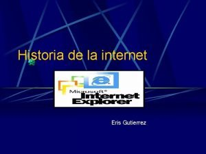 Historia de la internet Eris Gutierrez Inicios de