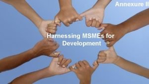 Annexure II Harnessing MSMEs for Development MSME POLICIES
