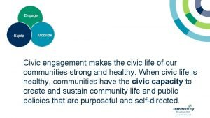 Engage Equip Mobilize Civic engagement makes the civic