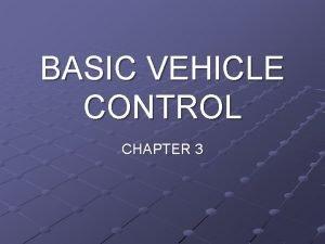 BASIC VEHICLE CONTROL CHAPTER 3 Basic Vehicle Control