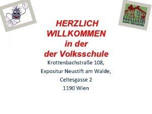HERZLICH WILLKOMMEN in der Volksschule Krottenbachstrae 108 Expositur