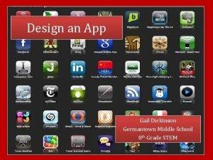 Design an App Gail Dickinson Germantown Middle School