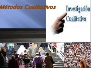 Mtodos Cualitativos INTRODUCCIN La investigacin cualitativa es aquella
