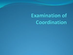 Examination of Coordination Coordination Execute smooth accurate and
