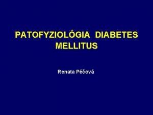 PATOFYZIOLGIA DIABETES MELLITUS Renata Pov Histria diabetes mellitus