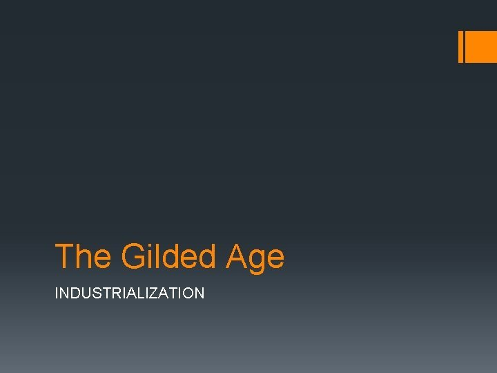 The Gilded Age INDUSTRIALIZATION Industrialization Industrialization Read pp