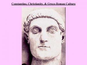 Constantine Christianity GrecoRoman Culture Constantine Christianity Culture I
