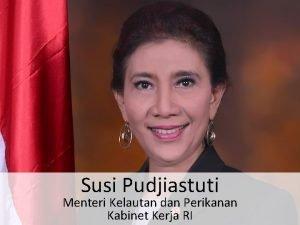 Susi Pudjiastuti Menteri Kelautan dan Perikanan Kabinet Kerja