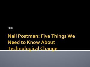FMU Neil Postman Five Things We Need to