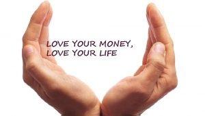 LOVE YOUR MONEY LOVE YOUR LIFE MONEY VALUES