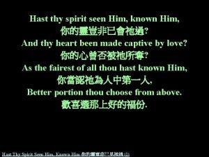 Hast thy spirit seen Him known Him And