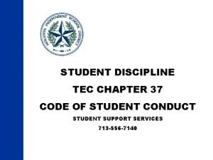 STUDENT DISCIPLINE TEC CHAPTER 37 CODE OF STUDENT