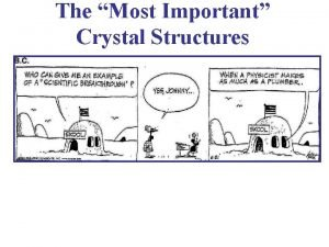 The Most Important Crystal Structures The Most Important
