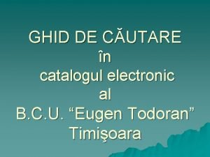 GHID DE CUTARE n catalogul electronic al B