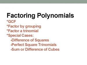 Factoring Polynomials GCF Factor by grouping Factor a