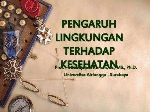 PENGARUH LINGKUNGAN TERHADAP KESEHATAN Prof H Soedjajadi Keman