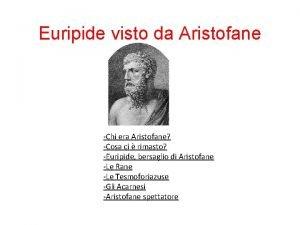 Euripide visto da Aristofane Chi era Aristofane Cosa