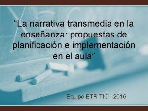 La narrativa transmedia en la enseanza propuestas de