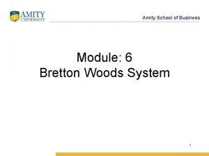 Amity School of Business Module 6 Bretton Woods