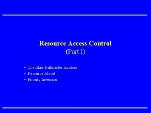 Resource Access Control Part I The Mars Pathfinder