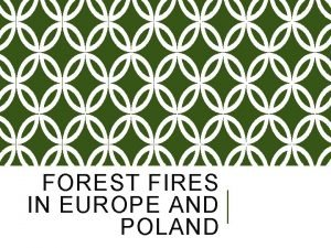 FOREST FIRES IN EUROPE AND POLAND FOREST FIRES