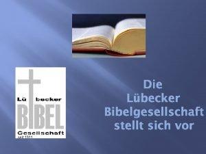 Die Lbecker Bibelgesellschaft stellt sich vor Was ist