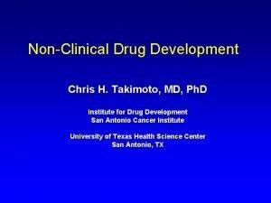 NonClinical Drug Development Chris H Takimoto MD Ph