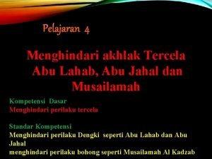 Pelajaran 4 Menghindari akhlak Tercela Abu Lahab Abu