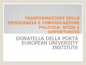 TRASFORMAZIONI DELLA DEMOCRAZIA E COMUNICAZIONE POLITICA SFIDE E