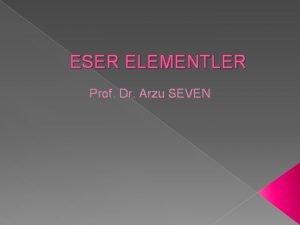 ESER ELEMENTLER Prof Dr Arzu SEVEN Eser Elementler