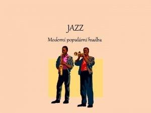 JAZZ Modern populrn hudba Zklady jazzu Africk lidov