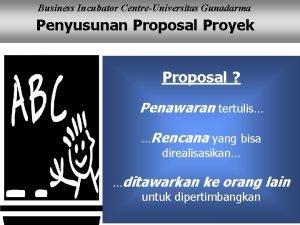 Business Incubator CentreUniversitas Gunadarma Penyusunan Proposal Proyek Proposal