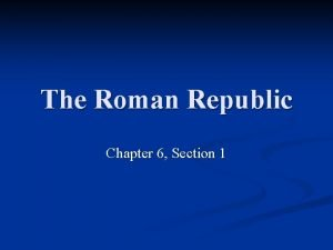 The Roman Republic Chapter 6 Section 1 The